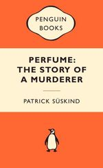 Perfume : The Story Of A Murderer : Popular Penguins : Popular Penguins - Patrick Suskind