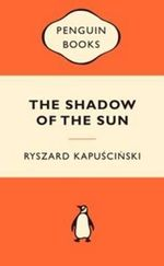 The Shadow Of The Sun : Popular Penguins - Ryszard Kapuscinski