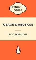 Usage And Abusage : Popular Penguins : Popular Penguins - Eric Partridge