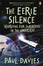Eerie Silence :  Searching for Ourselves in the Universe The - Paul Davies