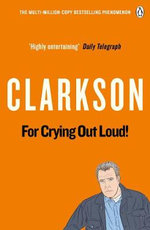 For Crying Out Loud: The World According to Clarkson : Volume Three :  The World According to Clarkson Volume 3 - Jeremy Clarkson