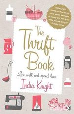 The Thrift Book: Live well and spend less  :  Live well and spend less The - India Knight