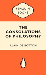 The Consolations Of Philosophy : Popular Penguins - Alain De Botton