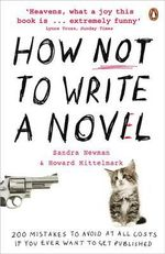 How NOT to Write a Novel : 200 Mistakes to Avoid at All Costs If You Ever Want to Get Published - Howard Mittelmark