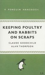 A Penguin Handbook: Keeping Poultry and Rabbits on Scraps :  Keeping Poultry and Rabbits on Scraps A - Claude Goodchild
