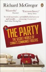 The Party : 1.3 billion people, 1 secret regime - Richard McGregor