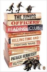 The Junior Officers' Reading Club : Killing Time And Fighting Wars :  Killing Time and Fighting Wars The - Patrick Hennessey