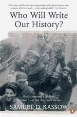 Who Will Write Our History? : Rediscovering a Hidden Archive from the Warsaw Ghetto - Samuel D. Kassow