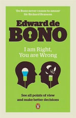 I am Right-You are Wrong : From This to the New Renaissance, from Rock Logic to Water Logic - Edward De Bono