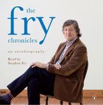 The Fry Chronicles : A Memoir - Stephen Fry