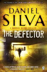 The Defector : Gabriel Allon Series : Book 9 - Daniel Silva