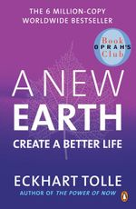 A New Earth : Create A Better Life  :  Create A Better Life A - Eckhart Tolle