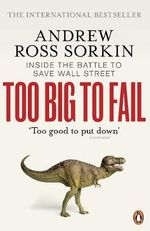 Too Big to Fail :  Inside the Battle to Save Wall Street - Andrew Ross Sorkin