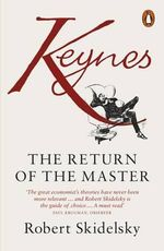 Keynes : The Return of the Master - Robert Skidelsky