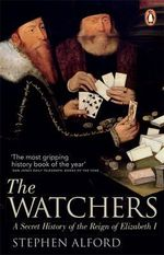 The Watchers : A Secret History of the Reign of Elizabeth I - Stephen Alford