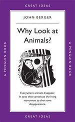 Penguin Books Great Ideas : Why Look at Animals? :  Why Look at Animals? - John Berger