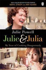 Julie & Julia : My Year of Cooking Dangerously - Julie Powell