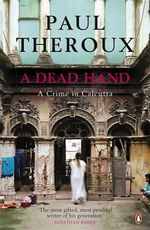 A Dead Hand : A Crime in Calcutta - Paul Theroux