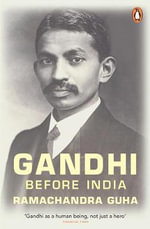 Gandhi Before India - Ramachandra Guha