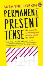 Permanent Present Tense : The Man with No Memory, and What He Taught the World - Suzanne Corkin