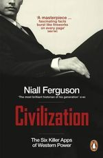 Civilization : The Six Killer Apps of Western Power - Niall Ferguson