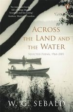 Across the Land and the Water : Selected Poems 1964-2001 - W. G. Sebald