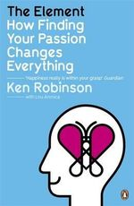 The Element : How Finding Your Passion Changes Everything - Ken Robinson