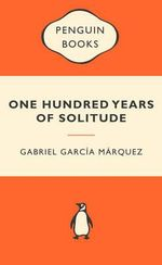 One Hundred Years Of Solitude : Popular Penguins - Gabriel Garcia Marquez