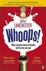 Whoops! : Why Everyone Owes Everyone and No One Can Pay - John Lanchester