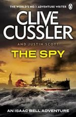 The Spy : Isaac Bell Series : Book 3 - Clive Cussler