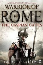 The Caspian Gates : Warrior of Rome - Harry Sidebottom