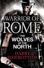 Warrior of Rome : The Wolves of the North - Harry Sidebottom