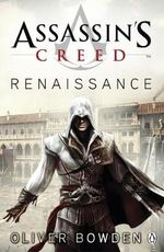 Assassin's Creed :  Renaissance : Assassin's Creed Series : Book 1 - Oliver Bowden