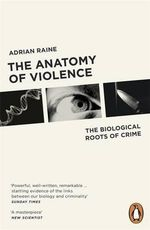 The Anatomy of Violence : The Biological Roots of Crime - Adrian Raine