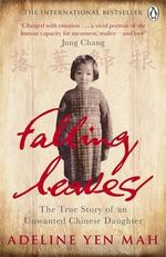 Falling Leaves Return to Their Roots : The True Story of an Unwanted Chinese Daughter - Adeline Yen Mah