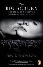 The Big Screen : The Story of the Movies and What They Did to Us - David Thomson