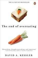 The End of Overeating :  Taking Control of the Insatiable American Appetite - David Kessler
