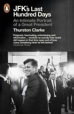 JFK's Last Hundred Days : An Intimate Portrait of a Great President - Thurston Clarke