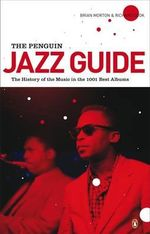 The Penguin Jazz Guide : The History of the Music in the 1000 Best Albums - Brian Morton