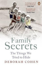 Family Secrets : The Things We Tried to Hide - Deborah Cohen