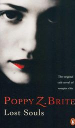 Lost Souls : The Original Cult Novel of Vampire Chic - Poppy Z. Brite