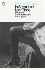In Search of Lost Time 5 : The Prisoner & The Fugitive :  The Prisoner & The Fugitive - Marcel Proust
