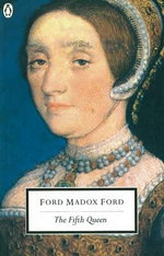 The Fifth Queen : Penguin Twentieth-Century Classics - Ford Madox Ford