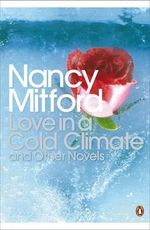 Love in a Cold Climate and Other Novels : Pursuit of Love: Love in a Cold Climate: The Blessing - Nancy Mitford