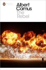 The Rebel  :  An Essay on Man in Revolt - Albert Camus
