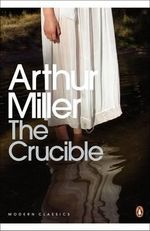 The Crucible : A Play in Four Acts  - Arthur Miller