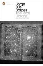 The Total Library: Non-fiction, 1922-86  :  Non-fiction, 1922-86 The - Jorge Luis Borges