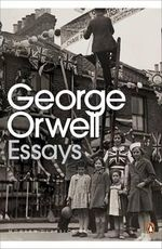 George Orwell: Essays - George Orwell