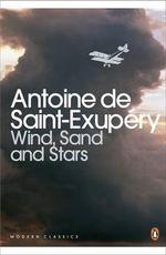 Wind, Sand & Stars - Antoine de Saint-Exupery