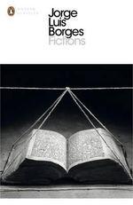 Fictions : Penguin Classics Ser. - Jorge Luis Borges